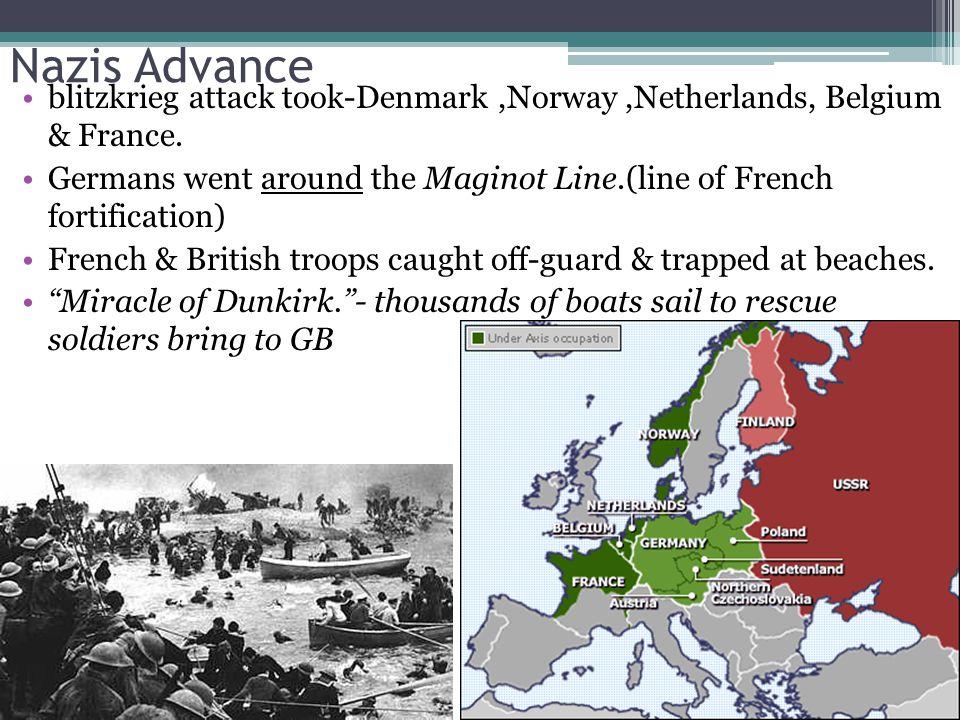 Nazis Advance blitzkrieg attack took-Denmark ,Norway ,Netherlands, Belgium & France.