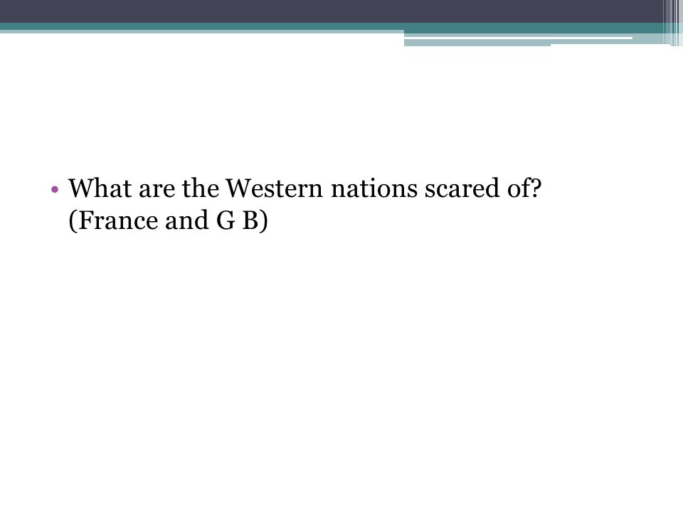 What are the Western nations scared of (France and G B)