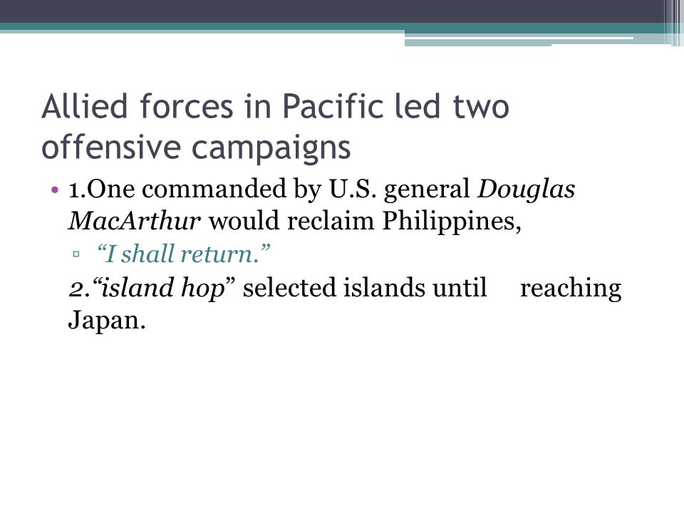 Allied forces in Pacific led two offensive campaigns