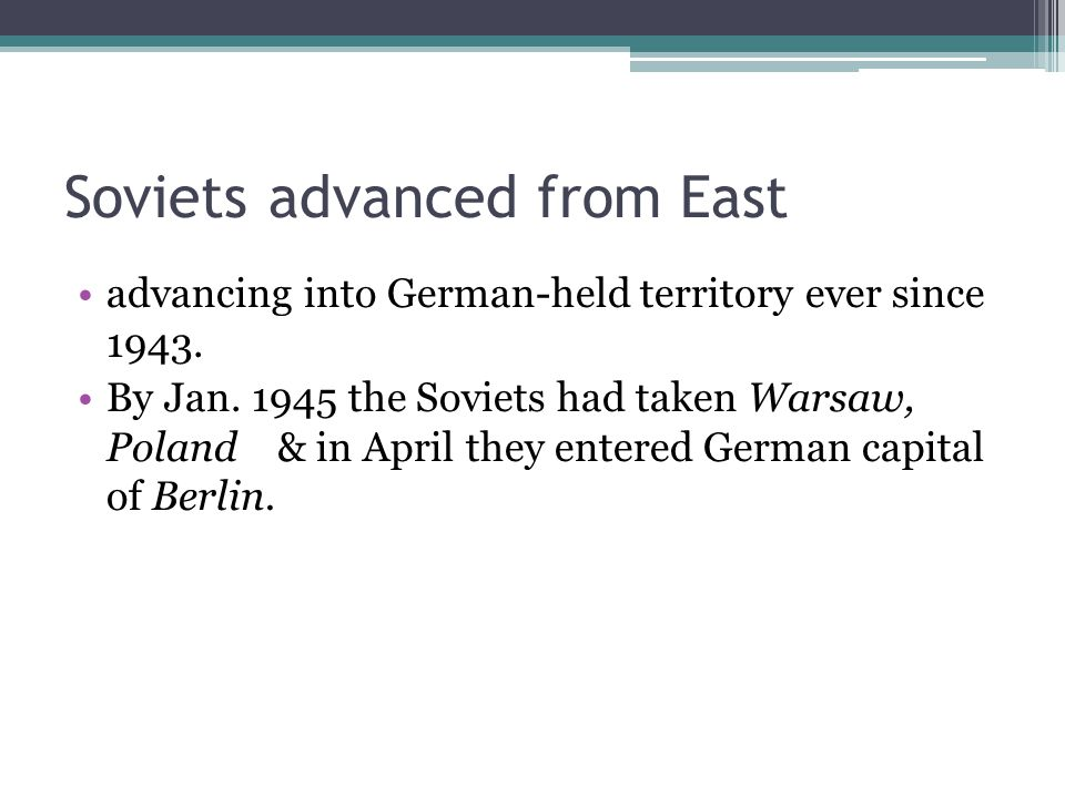 Soviets advanced from East