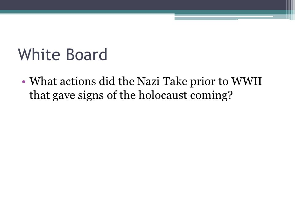 White Board What actions did the Nazi Take prior to WWII that gave signs of the holocaust coming