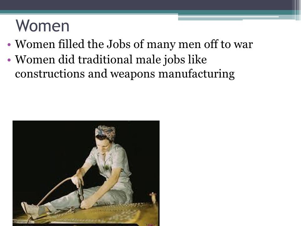 Women Women filled the Jobs of many men off to war