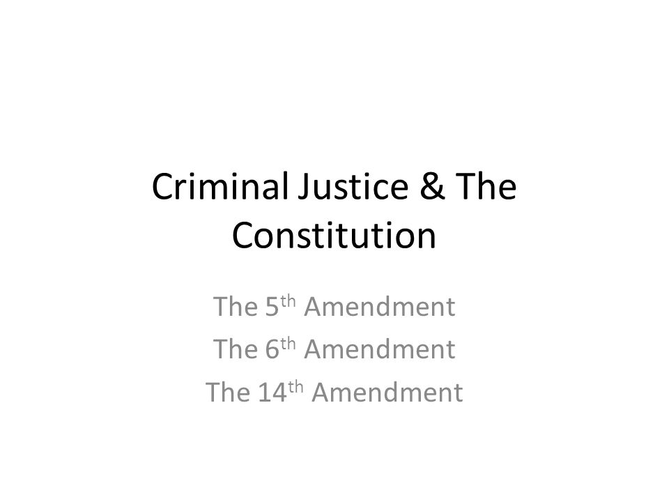 Criminal Justice & The Constitution