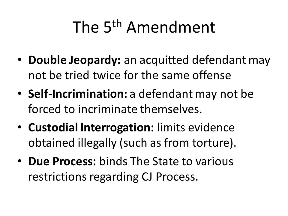 The 5th Amendment Double Jeopardy: an acquitted defendant may not be tried twice for the same offense.