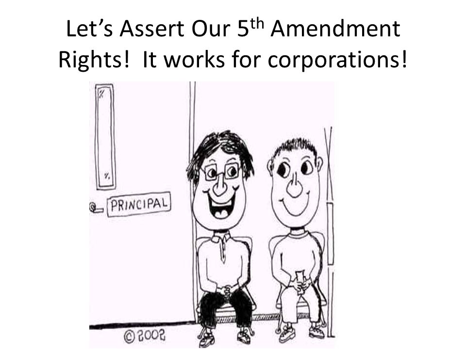 Let's Assert Our 5th Amendment Rights! It works for corporations!