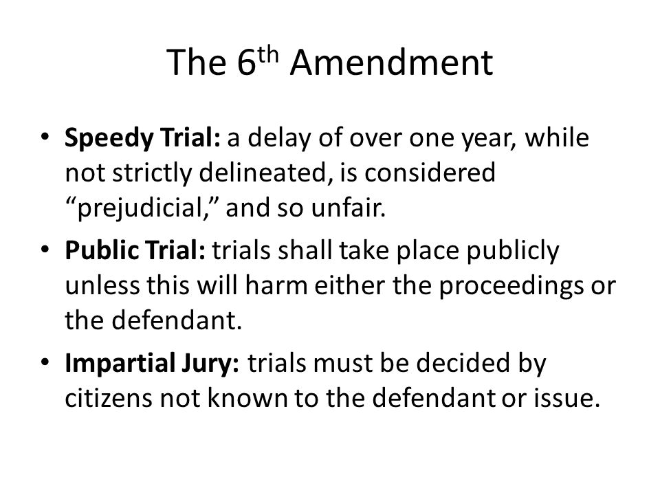 The 6th Amendment Speedy Trial: a delay of over one year, while not strictly delineated, is considered prejudicial, and so unfair.