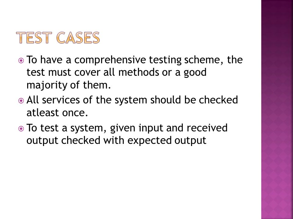 Test Cases To have a comprehensive testing scheme, the test must cover all methods or a good majority of them.