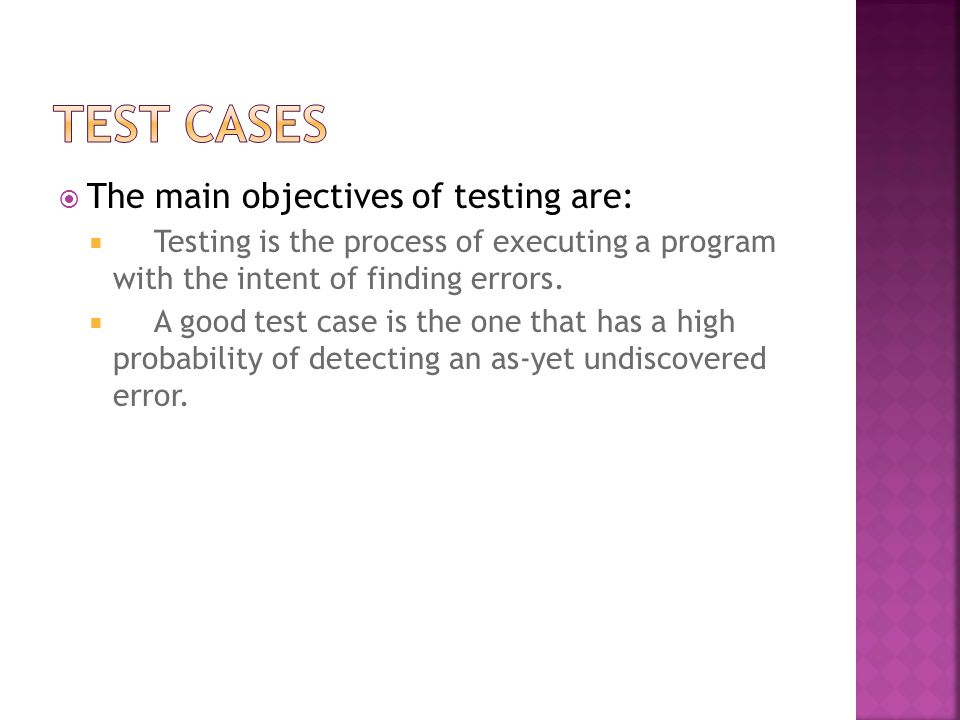 Test Cases The main objectives of testing are: