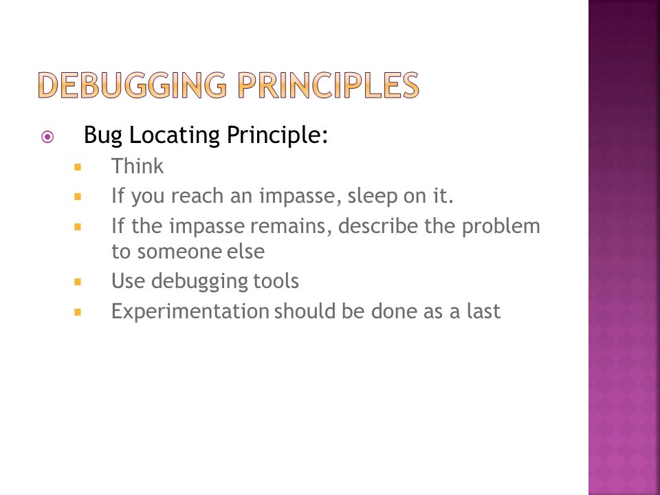 Debugging Principles Bug Locating Principle: Think