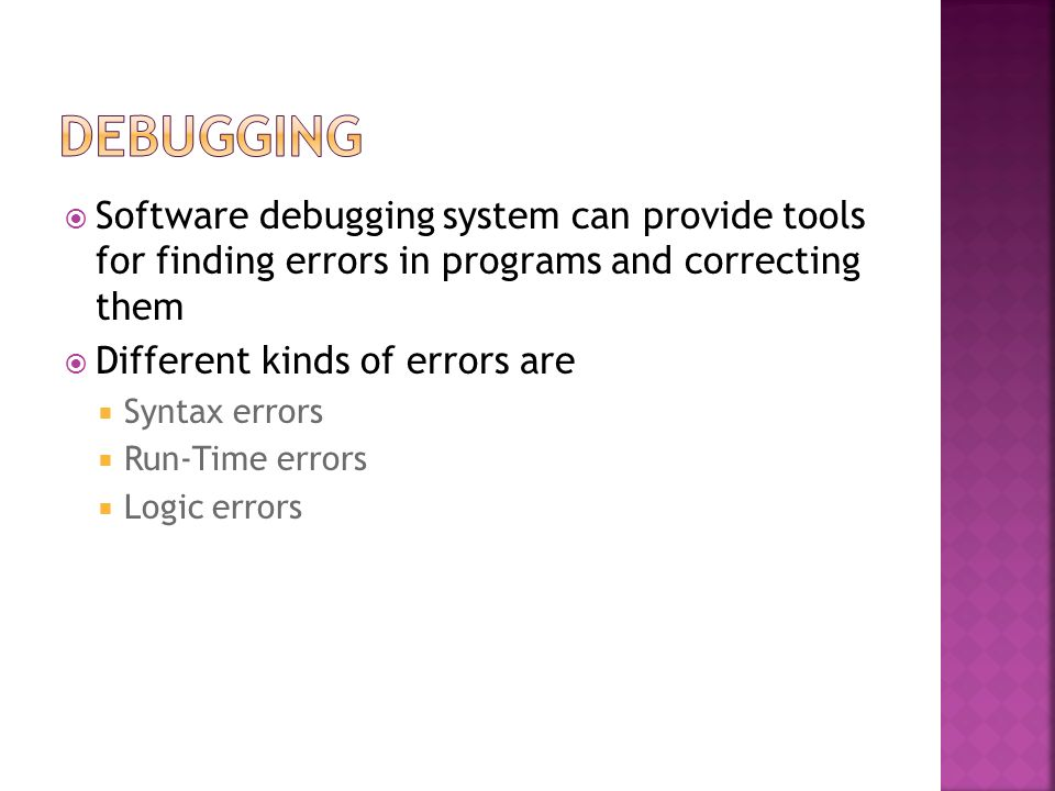 Debugging Software debugging system can provide tools for finding errors in programs and correcting them.
