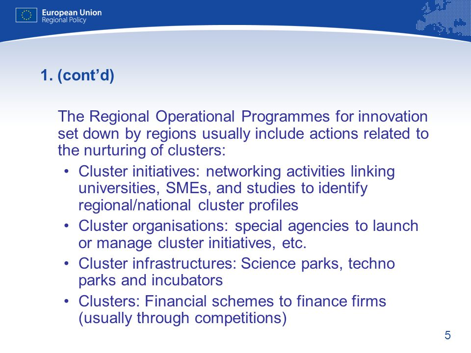 1. (cont'd) The Regional Operational Programmes for innovation set down by regions usually include actions related to the nurturing of clusters:
