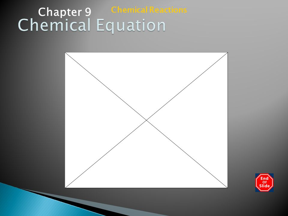 Chapter 9 Chemical Reactions Chemical Equation