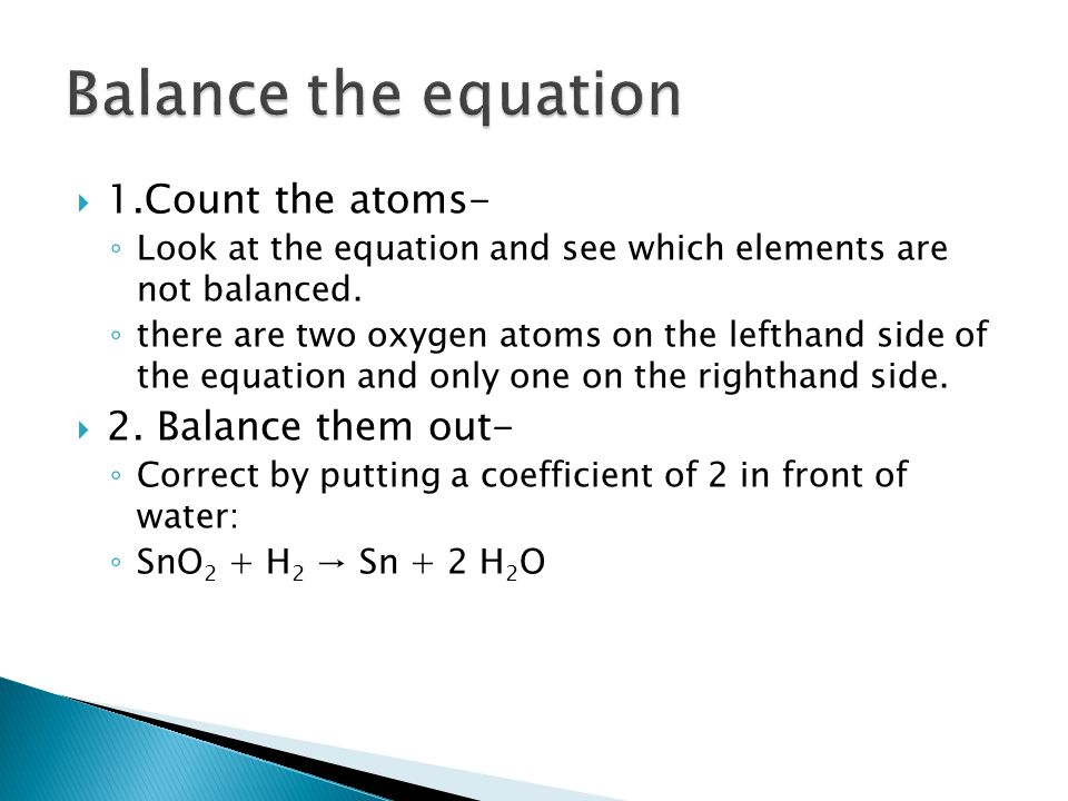 Balance the equation 1.Count the atoms- 2. Balance them out-