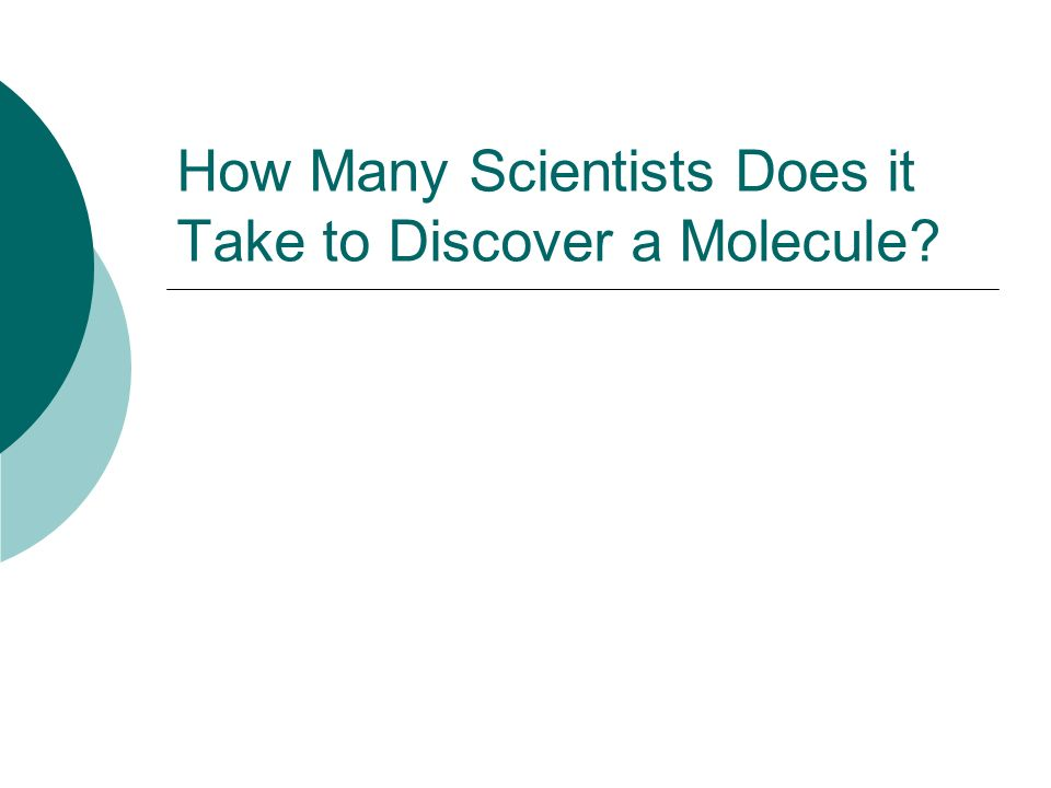How Many Scientists Does it Take to Discover a Molecule