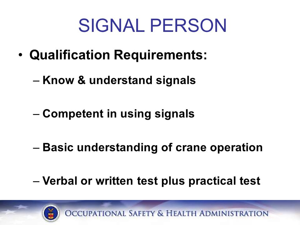 SIGNAL PERSON Qualification Requirements: Know & understand signals
