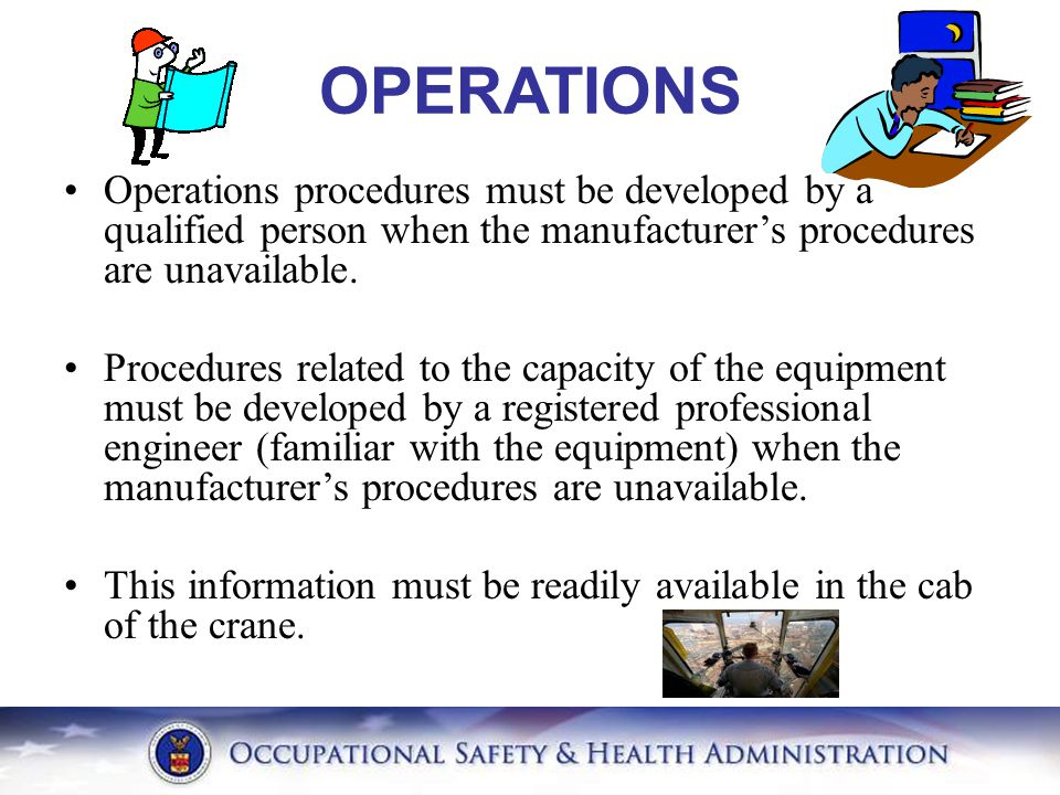 OPERATIONS Operations procedures must be developed by a qualified person when the manufacturer's procedures are unavailable.