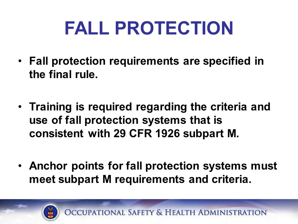 FALL PROTECTION Fall protection requirements are specified in the final rule.