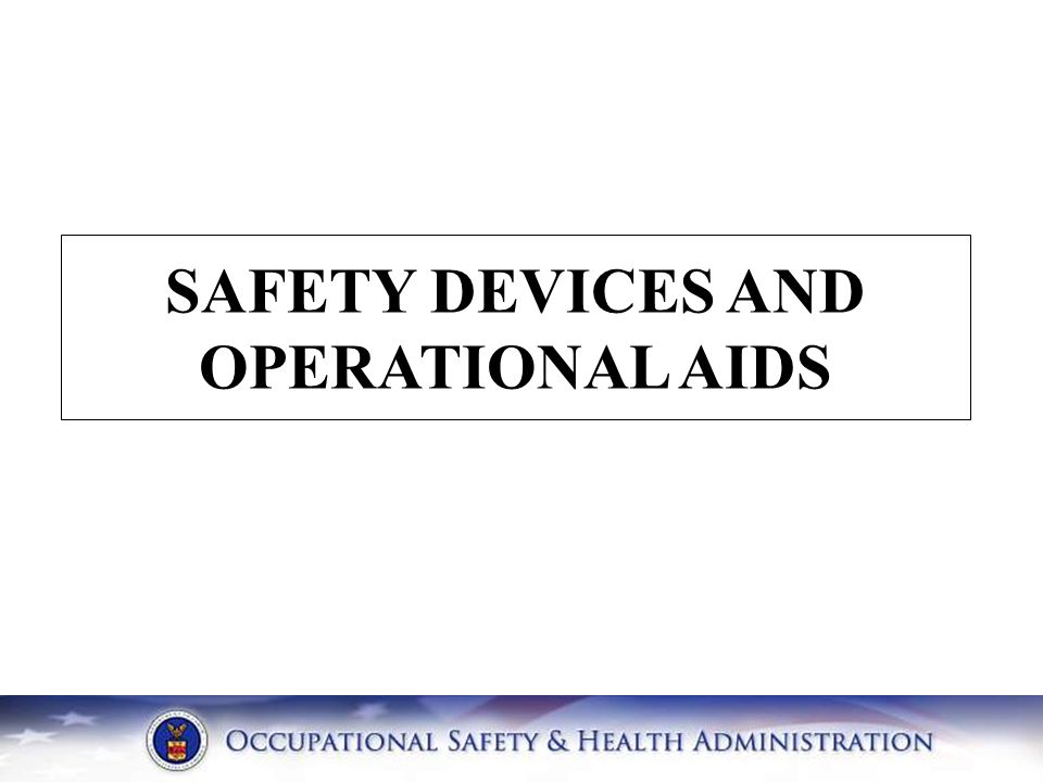 SAFETY DEVICES AND OPERATIONAL AIDS