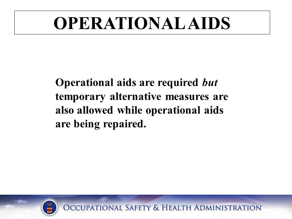 OPERATIONAL AIDS Operational aids are required but temporary alternative measures are also allowed while operational aids are being repaired.