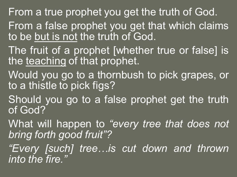 From a true prophet you get the truth of God.