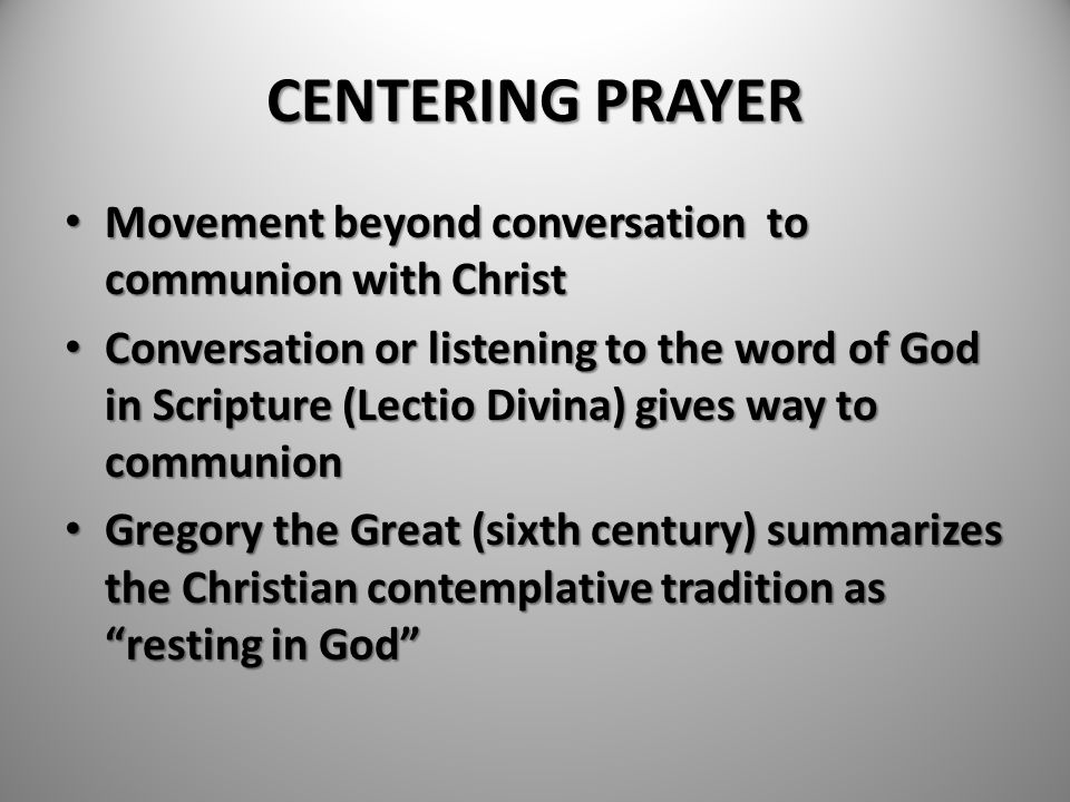 CENTERING PRAYER Movement beyond conversation to communion with Christ