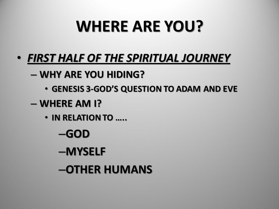 WHERE ARE YOU FIRST HALF OF THE SPIRITUAL JOURNEY GOD MYSELF