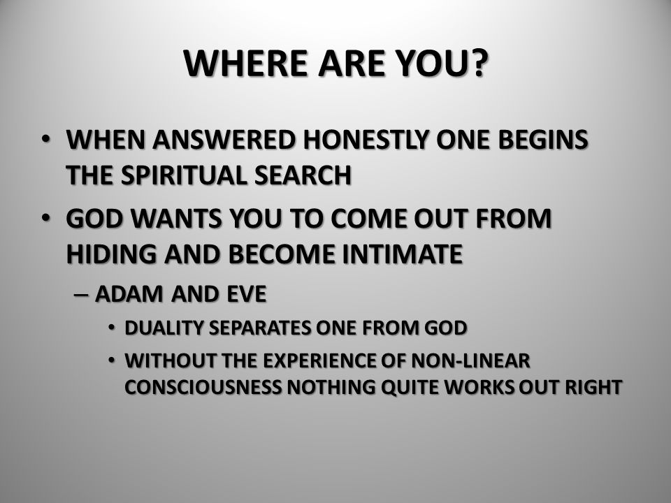 WHERE ARE YOU WHEN ANSWERED HONESTLY ONE BEGINS THE SPIRITUAL SEARCH