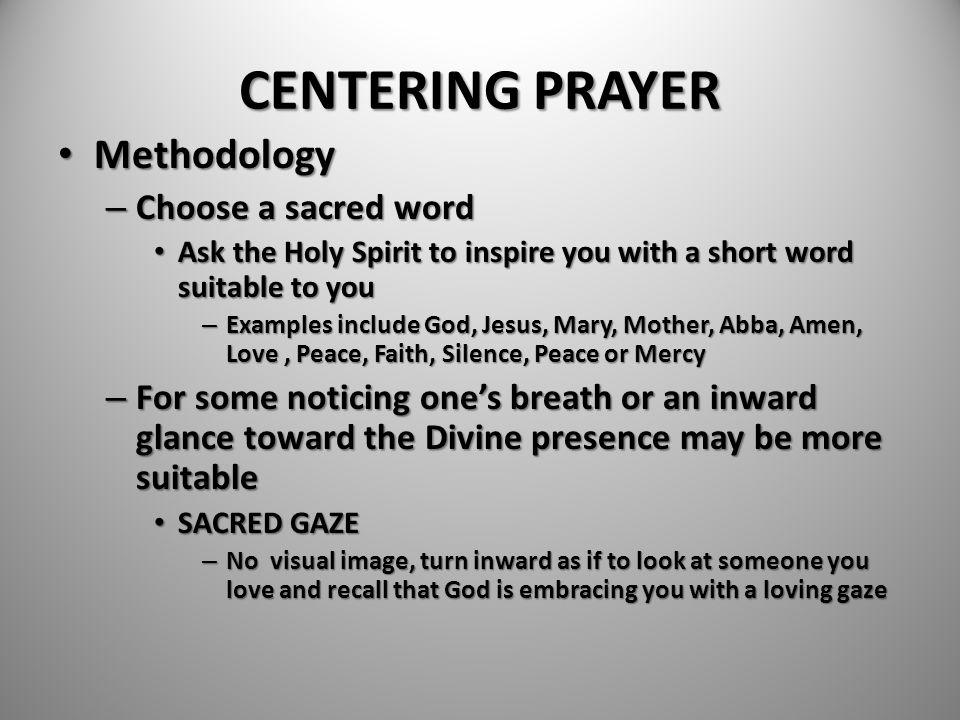 CENTERING PRAYER Methodology Choose a sacred word