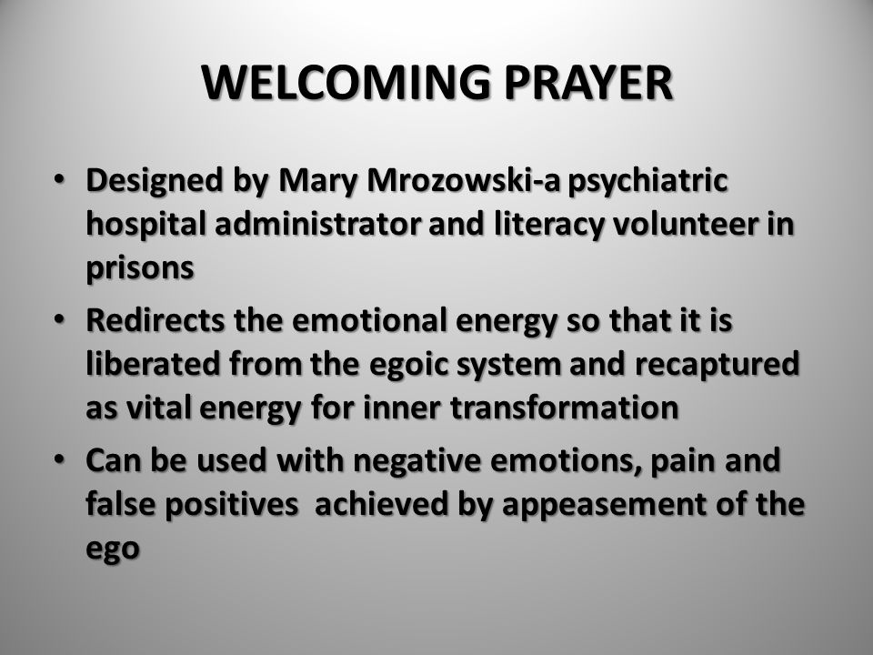 WELCOMING PRAYER Designed by Mary Mrozowski-a psychiatric hospital administrator and literacy volunteer in prisons.