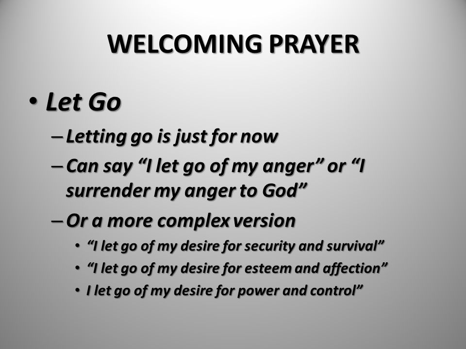 WELCOMING PRAYER Let Go Letting go is just for now