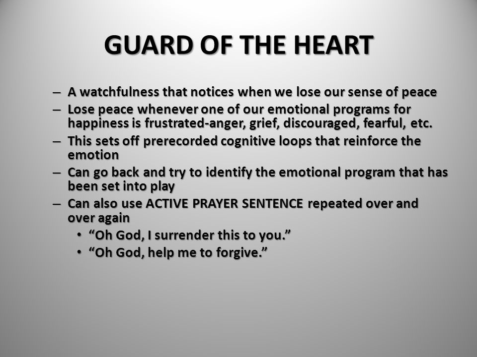 GUARD OF THE HEART A watchfulness that notices when we lose our sense of peace.