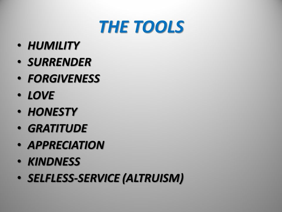 THE TOOLS HUMILITY SURRENDER FORGIVENESS LOVE HONESTY GRATITUDE