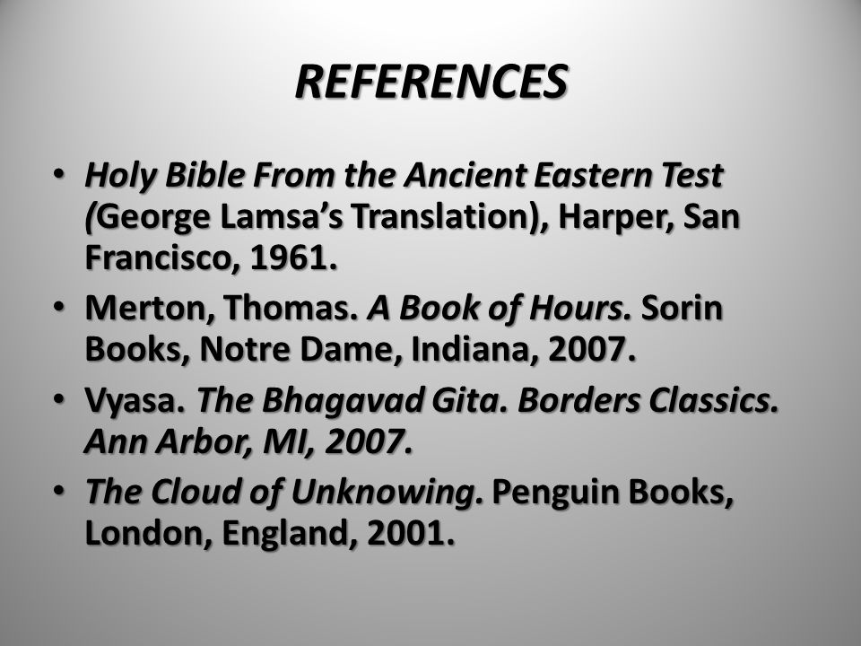 REFERENCES Holy Bible From the Ancient Eastern Test (George Lamsa's Translation), Harper, San Francisco, 1961.