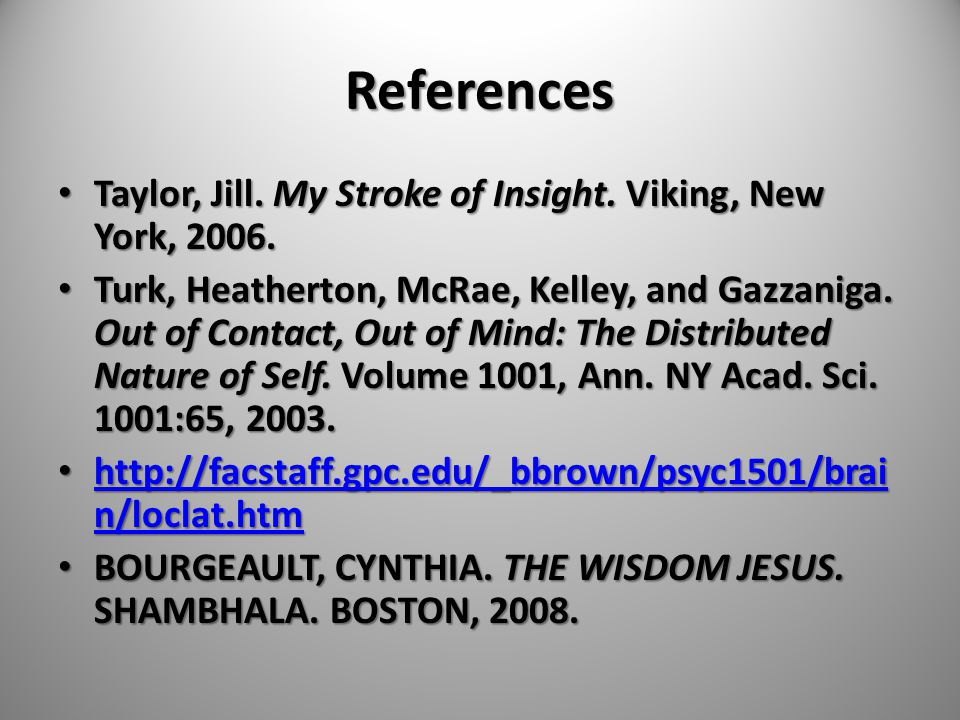 References Taylor, Jill. My Stroke of Insight. Viking, New York, 2006.