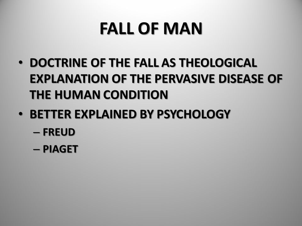 FALL OF MAN DOCTRINE OF THE FALL AS THEOLOGICAL EXPLANATION OF THE PERVASIVE DISEASE OF THE HUMAN CONDITION.
