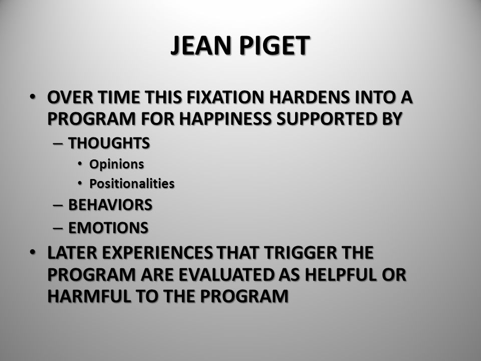 JEAN PIGET OVER TIME THIS FIXATION HARDENS INTO A PROGRAM FOR HAPPINESS SUPPORTED BY. THOUGHTS. Opinions.