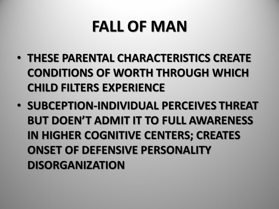 FALL OF MAN THESE PARENTAL CHARACTERISTICS CREATE CONDITIONS OF WORTH THROUGH WHICH CHILD FILTERS EXPERIENCE.