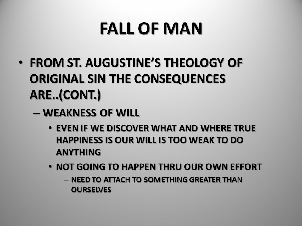 FALL OF MAN FROM ST. AUGUSTINE'S THEOLOGY OF ORIGINAL SIN THE CONSEQUENCES ARE..(CONT.) WEAKNESS OF WILL.