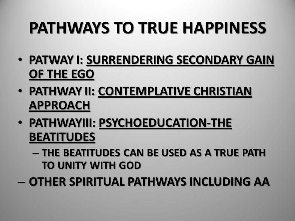 PATHWAYS TO TRUE HAPPINESS