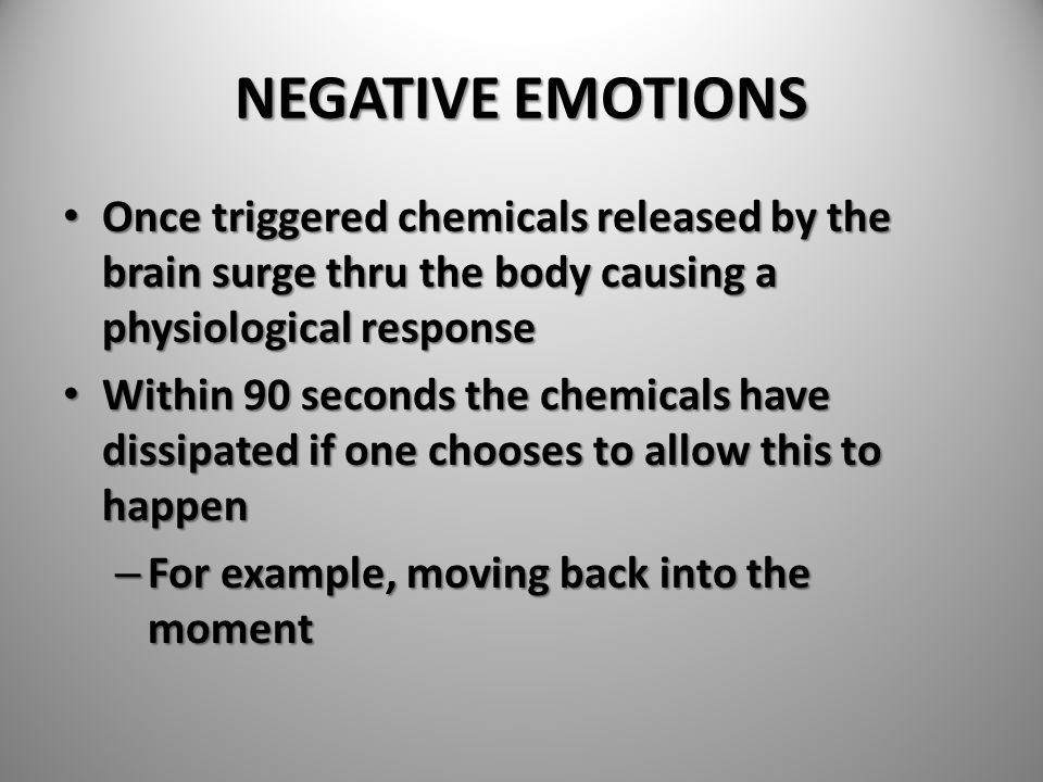 NEGATIVE EMOTIONS Once triggered chemicals released by the brain surge thru the body causing a physiological response.