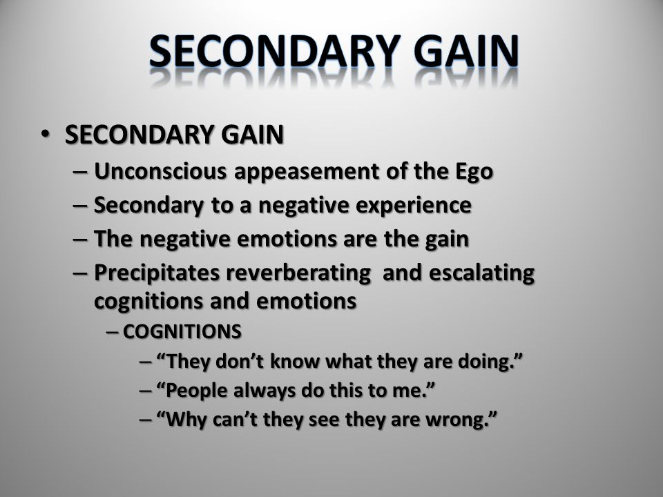 SECONDARY GAIN SECONDARY GAIN Unconscious appeasement of the Ego