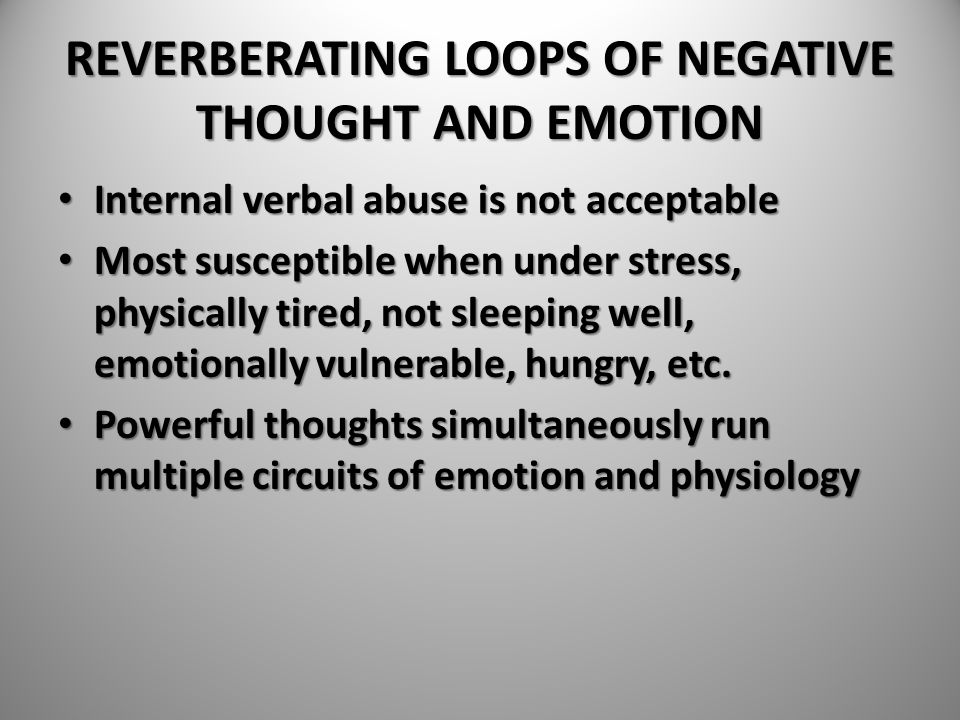 REVERBERATING LOOPS OF NEGATIVE THOUGHT AND EMOTION