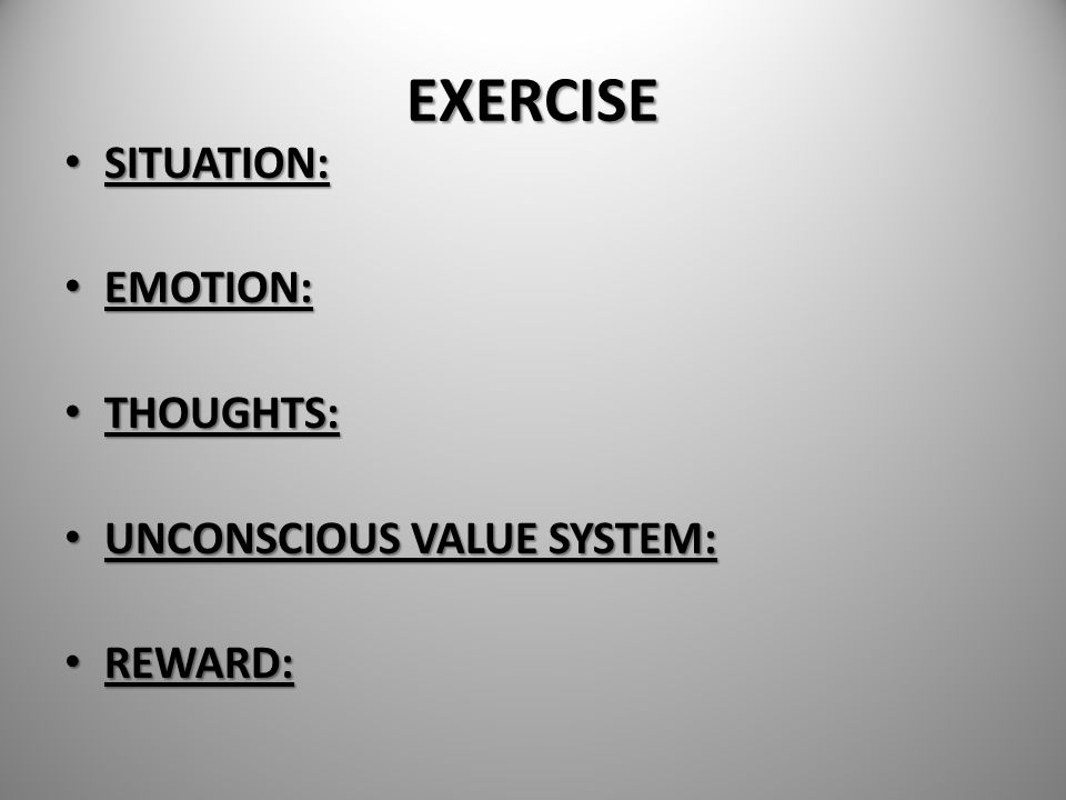 EXERCISE SITUATION: EMOTION: THOUGHTS: UNCONSCIOUS VALUE SYSTEM: