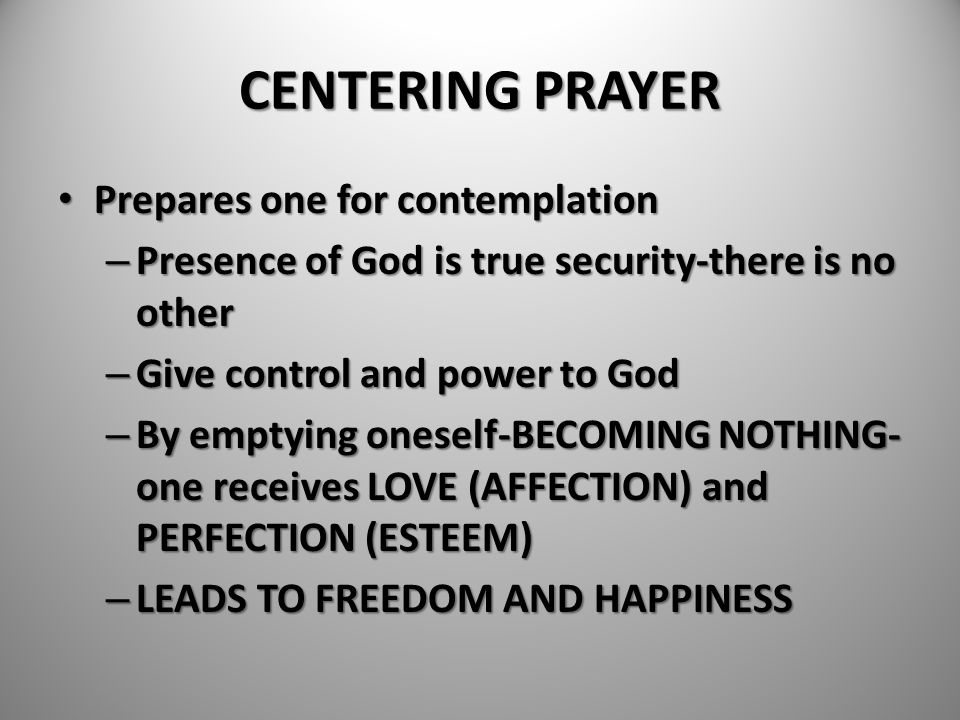 CENTERING PRAYER Prepares one for contemplation