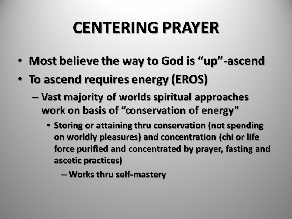 CENTERING PRAYER Most believe the way to God is up -ascend
