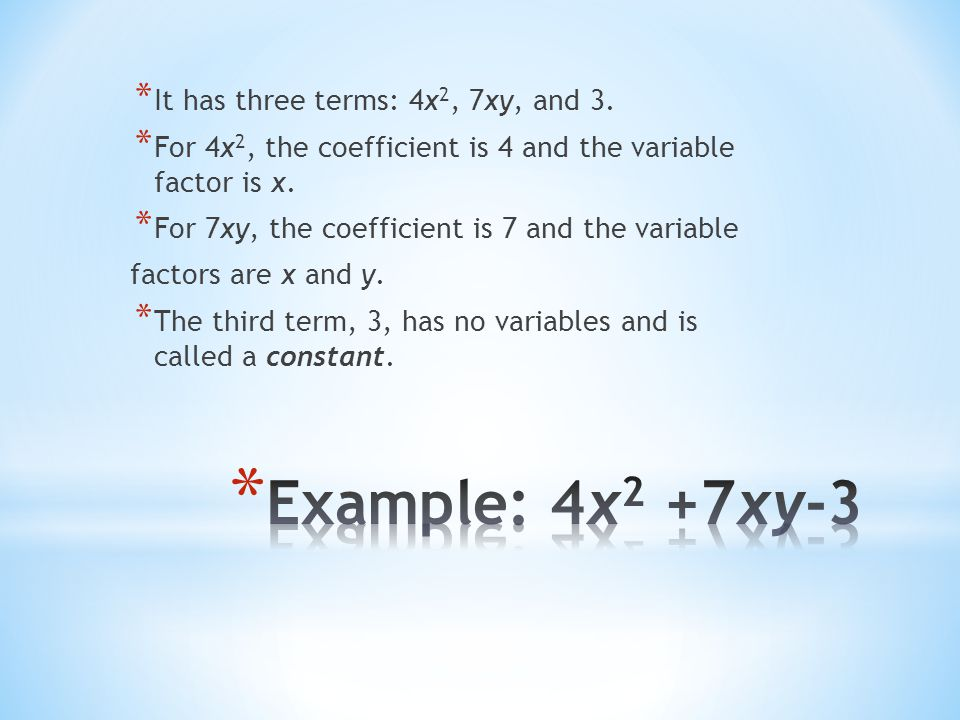 Example: 4x2 +7xy-3 It has three terms: 4x2, 7xy, and 3.