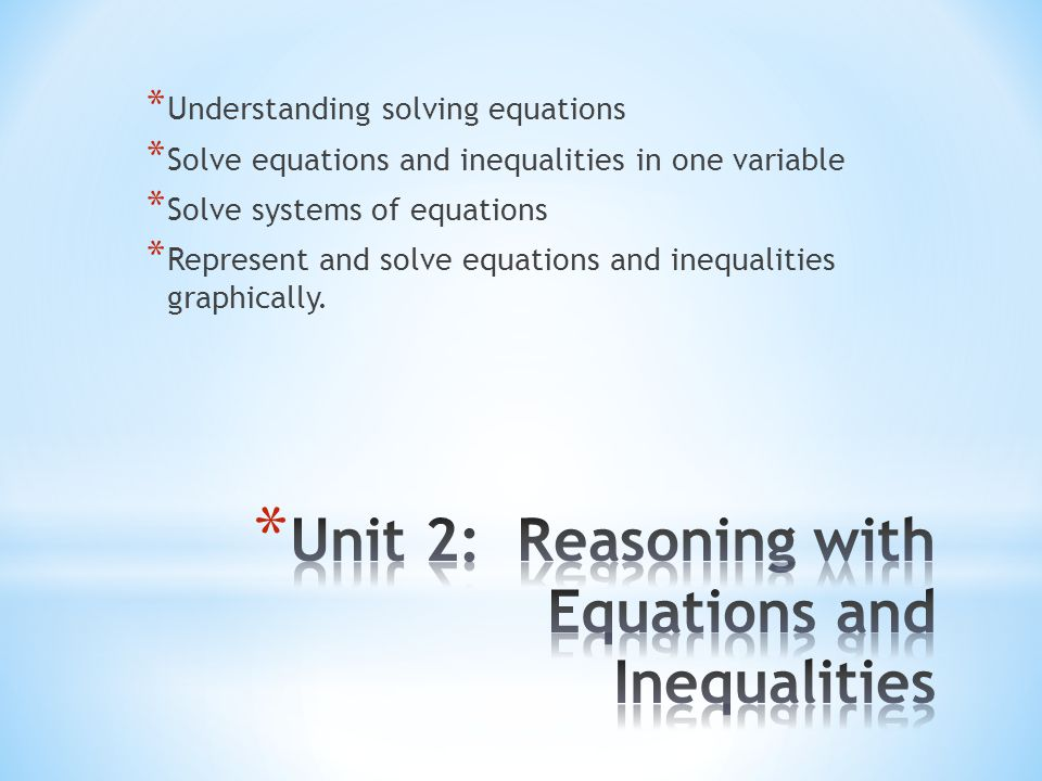 Unit 2: Reasoning with Equations and Inequalities