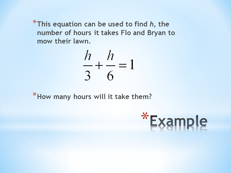 This equation can be used to find h, the number of hours it takes Flo and Bryan to mow their lawn.