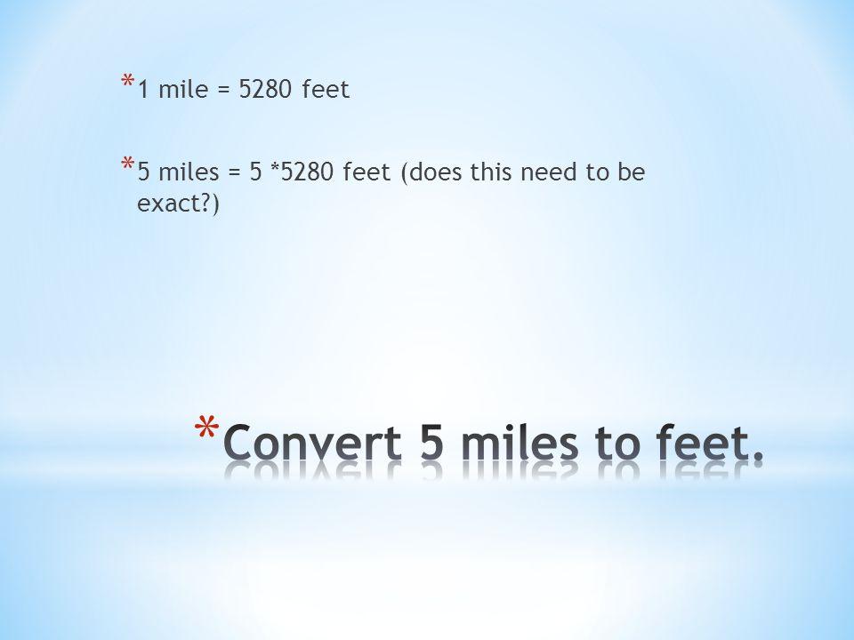 Convert 5 miles to feet. 1 mile = 5280 feet