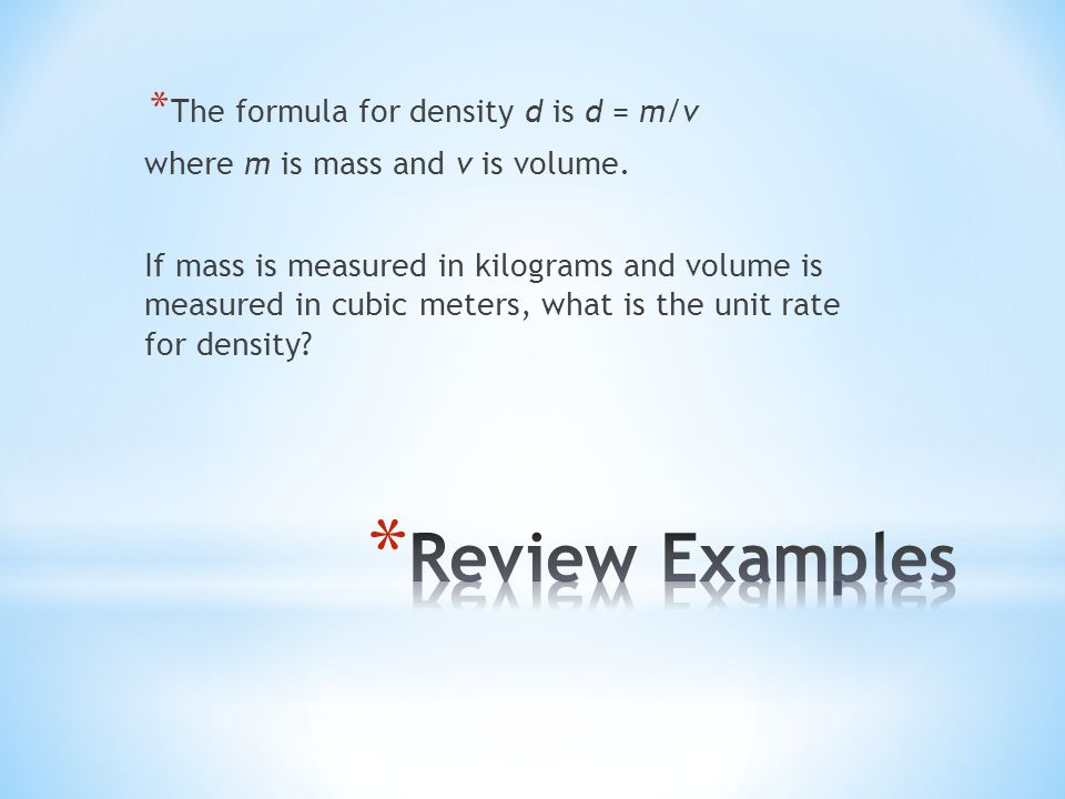 Review Examples The formula for density d is d = m/v